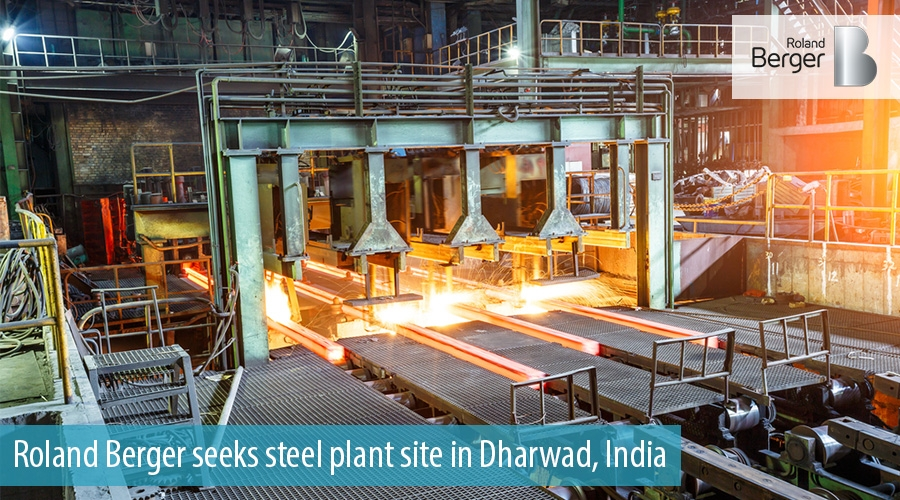 Roland Berger seeks steel plant site in Dharwad, India