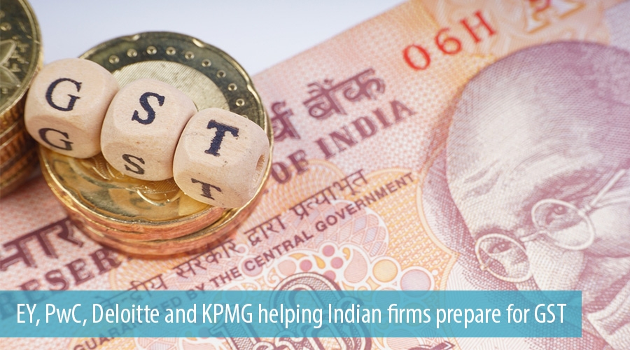 EY, PwC, Deloitte and KPMG helping Indian firms prepare for GST