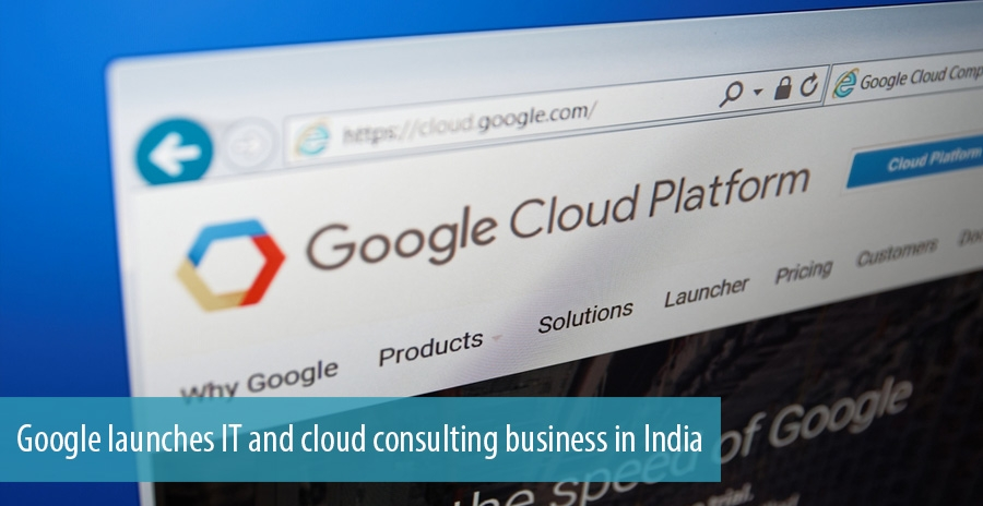 Google launches IT and cloud consulting business in India