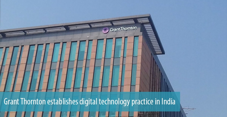 Grant Thornton establishes digital technology practice in India