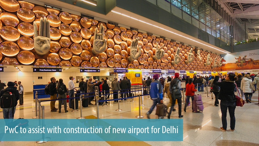 PwC to assist with construction of new airport for Delhi