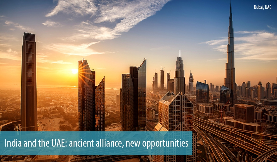 India and the UAE: ancient alliance, new opportunities