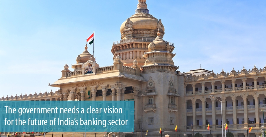 The government needs a clear vision for the future of India's banking sector