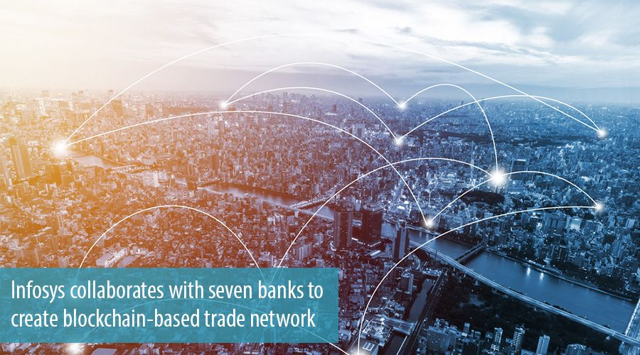 Infosys collaborates with seven banks to create blockchain-based trade network