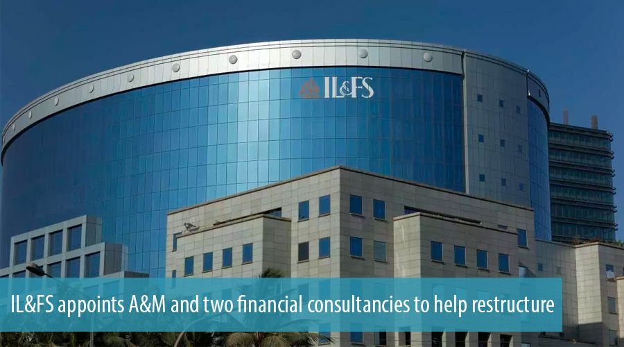 IL&FS appoints A&M and two financial consultancies to help restructure