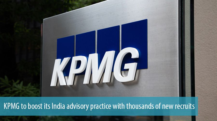 KPMG to boost its India advisory practice with thousands of new recruits