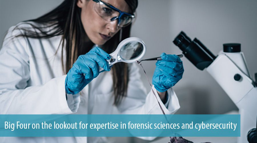 Big Four on the lookout for expertise in forensic sciences and cybersecurity