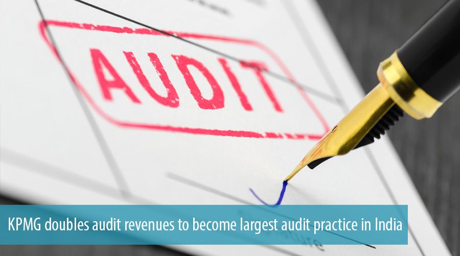 KPMG doubles audit revenues to become largest audit practice in India