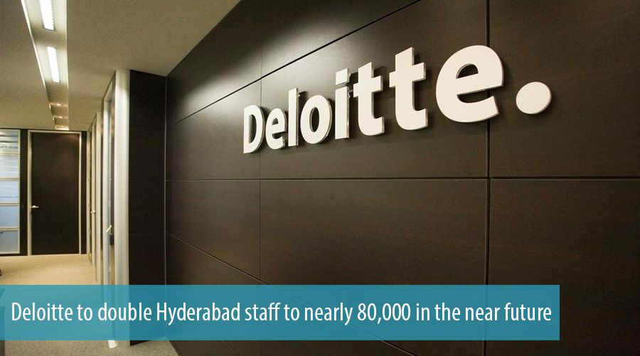Deloitte to double Hyderabad staff to nearly 80,000 in the near future