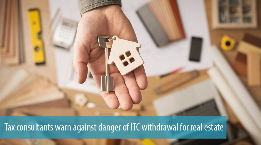 Tax consultants warn against danger of ITC withdrawal for real estate