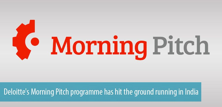 Deloitte's Morning Pitch programme has hit the ground running in India