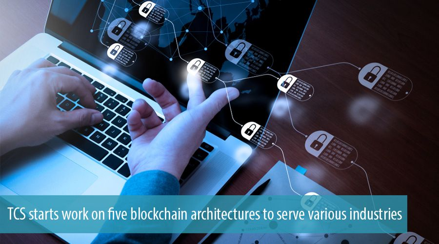 TCS starts work on five blockchain architectures to serve various industries