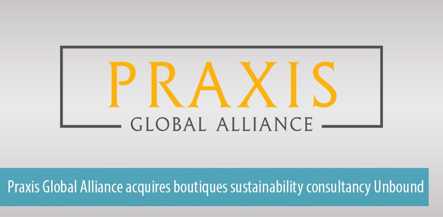 Praxis Global Alliance acquires boutiques sustainability consultancy Unbound