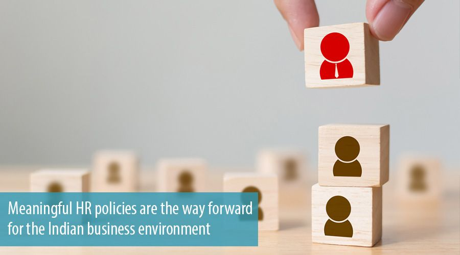 Meaningful HR policies are the way forward for the Indian business environment