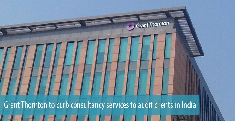 Grant Thornton to curb consultancy services to audit clients in India