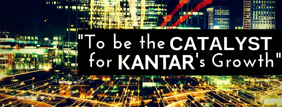 To be the Catelyst for Kantars Growth