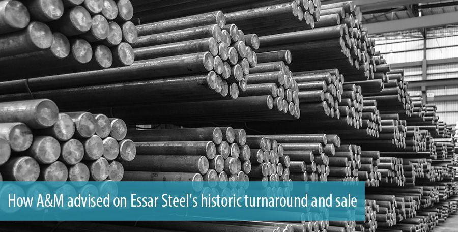 How A&M advised on Essar Steel's historic turnaround and sale