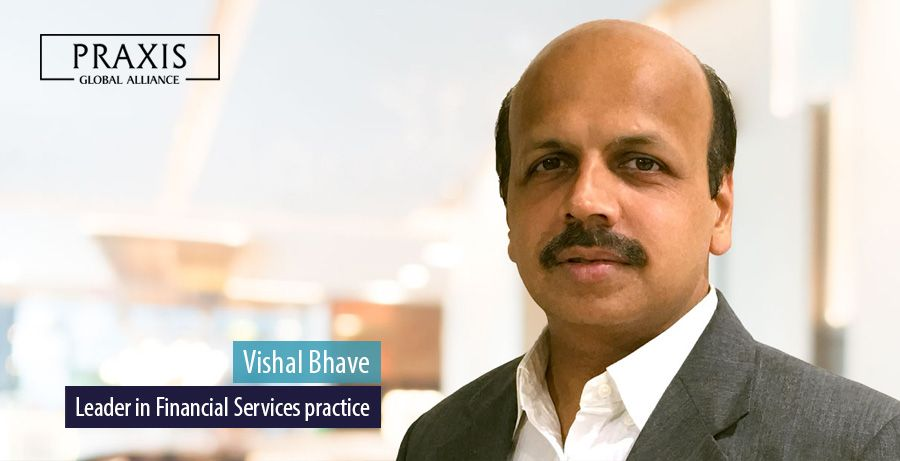 Vishal Bhave, Leader in Financial Services practice, Praxis