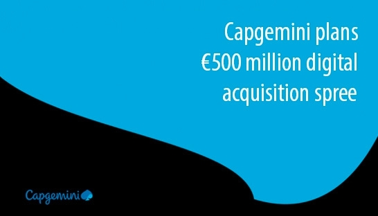 Capgemini plans €500 million digital acquisition spree